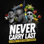 DJ Vyrusky ft. Mayorkun x Kuami Eugene – Never Carry Last [New Song]