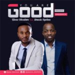 Ekene Okonkwo – You Are Good ft. Dunsin Oyekan [New Song]