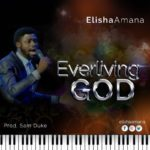 ELISHA AMANA – EVERLIVING GOD [New Song]