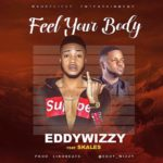 Eddy Wizzy ft. Skales – Feel Your Body (Prod. By Linobeats) [New Song]