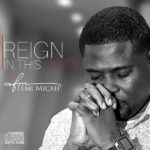 Femi Micah – Reign In This Place [New Song]