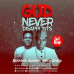 Benjamin Okenna – God Never Disappoints ft. Preye Odede [New Song]