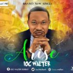 I.O.C Walter – Arise | @IocWalterII [New Song]