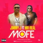 Jimmy J ft. Mr. Real – Mofe [New Song]