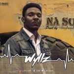 Wyllz – Na So (Prod. by King Baseda) [New Song + Video]