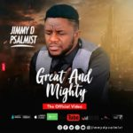 Jimmy D Psalmist – Great And Mighty [New Video]