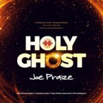 Joe Praize – Holy Ghost [New Song]