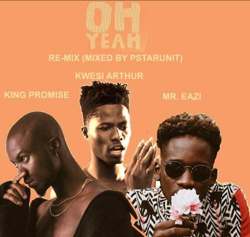 King Promise ft. Kwesi Arthur & Mr. Eazi - Oh Yeah (Remix)