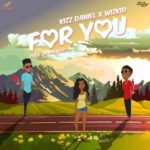 Kizz Daniel – For You ft. Wizkid [New Song]