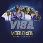 Mobi Dixon – Visa ft. DJ Tira, Kwesta & Nichume [New Song]