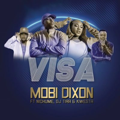 Mobi Dixon - Visa ft. DJ Tira, Kwesta & Nichume