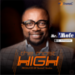Mr. Mofe – The Most High (Prod. by Teumac Studios) [New Song]
