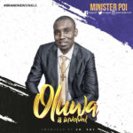 Minister Poi – Oluwa is Involved [New Song]