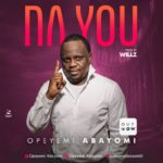 Opeyemi Abayomi – Na You [NEW SONG]