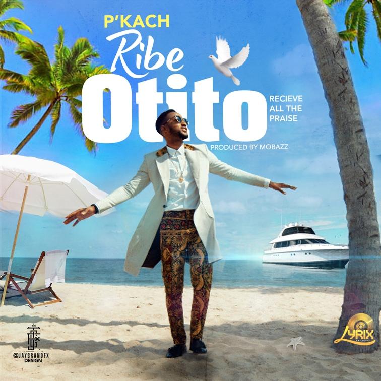 P'kach - Ribe Otito (Receive all the Praise)