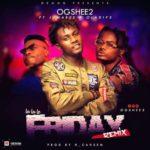 Ogshee2 – La La Le Friday (Remix) ft. Jumabee & Oladips [New Song+Video]