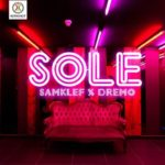 Samklef x Dremo – Sole [New Song]
