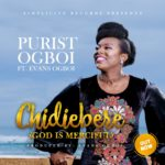 Purist Ogboi – Chidiebere (God Is Merciful) ft. Evans Ogboi [New Song]