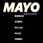 Rookie X Sinzu X KSlim X Bils X Dremo – Mayo [New Song]