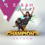 Sarah Wonders – Champion's Anthem | @Sarahwonders3 [New Video]
