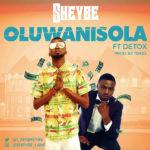 Sheybe – Oluwanisola feat. Detox [New Song]