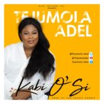 Tejumola Adel – Ka Bi Osi [New Song]