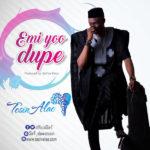 Tosin Alao – Emi Yoo Dupe [New Music]