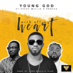 YoungGod ft. Protek & Steve Williz – With All My Heart [New Song]