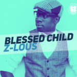 Z-LOUS – Blessed Child [NEW VIDEO]