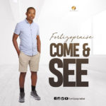 FortizoPraise – Come & See [New Song]