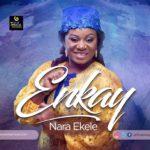 Enkay – Nara Ekele [New Song]