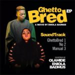 Olamide – Ghetto Bred EP ft. Eniola Badmus [New Song]
