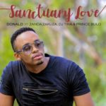 Donald – Sanctuary Love ft. Zanda Zakuza, DJ Tira & Prince Bulo [New Song]