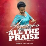 Aghogho – All The Praise [New Song] | @ageebims