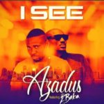 Azadus – I See ft. 2Baba [New Song]