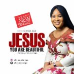 Chisonia Ige – Jesus You Are Beautiful [New Song]