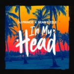 DJ Prince – In My Head ft. Sean Tizzle [New Song]