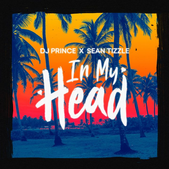 Image of DJ Prince – In My Head ft. Sean Tizzle [New Song]