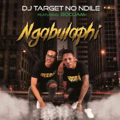 DJ Target no Ndile - Ngabulaphi ft. BooJam