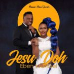 Eben & Jahdiel – Jesu Doh [New Song]