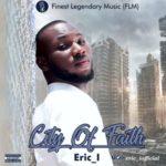 Eric_I – City of Faith [New Song]   @eric_iofficial