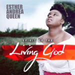 Esther Andrea Queen – Spirit Of The Living God [New Song]