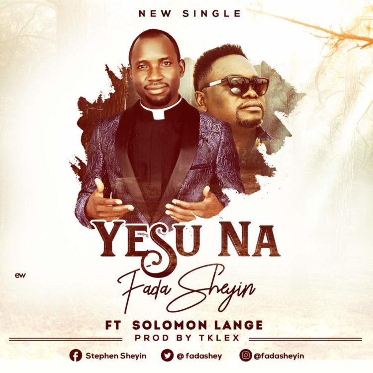 Fada Sheyin - Yesu Na ft. Solomon Lange
