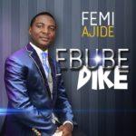 Femi Ajide – Ebube Dike [New Song] | @femiajide
