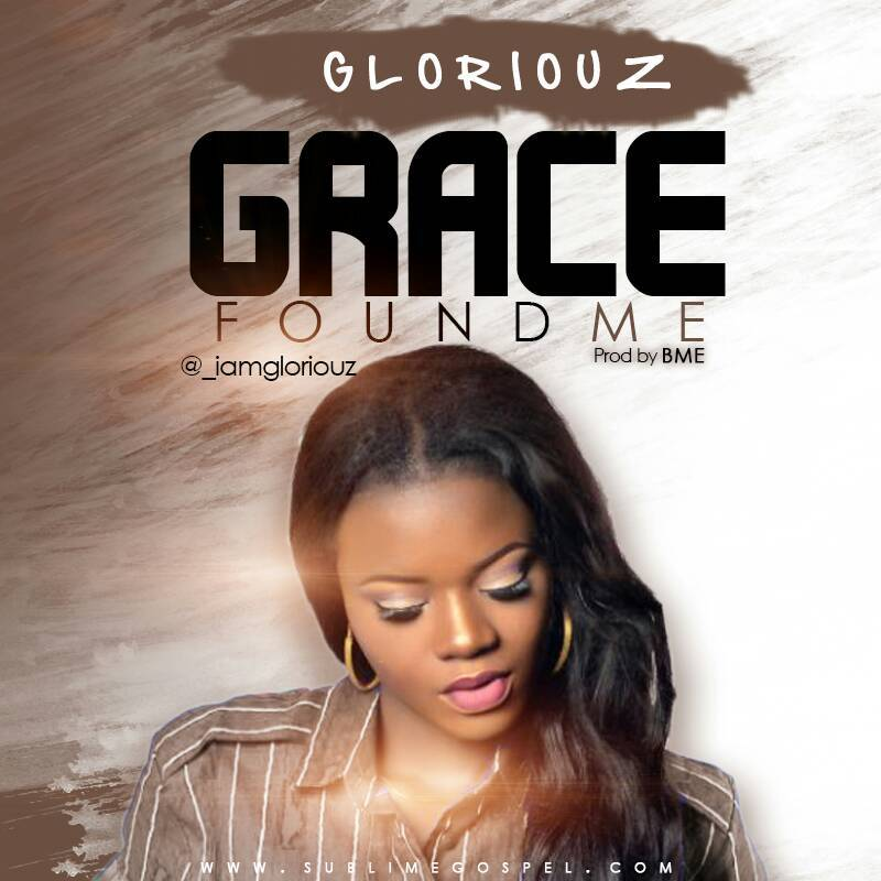 Gloriouz - Grace Found Me