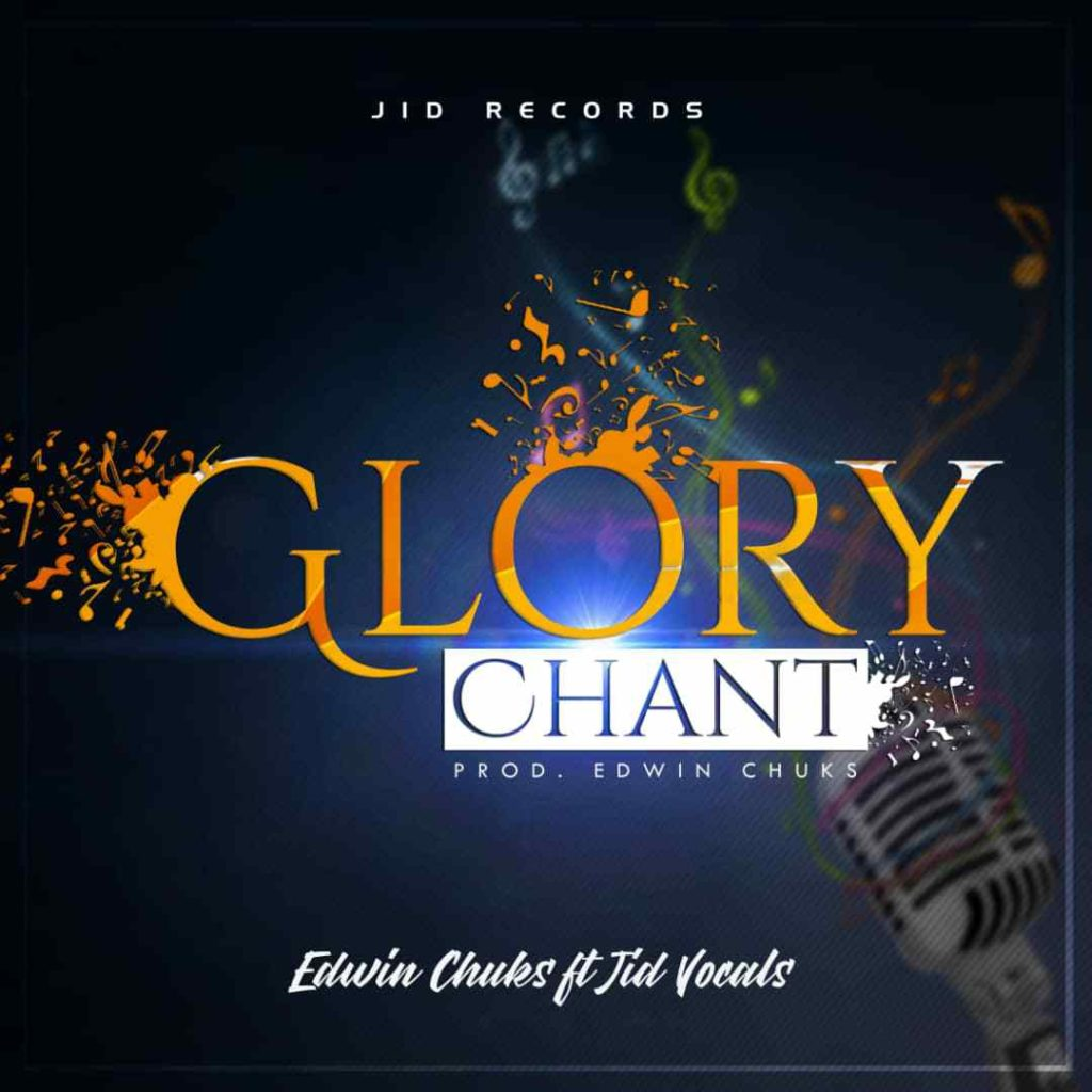 Edwin Chuks - Glory Chant ft. Jid-Vocals