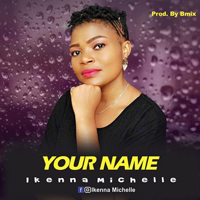 Ikenna Michelle - Your Name