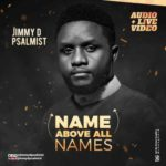 Jimmy D Psalmist – Name Above All Names [New Song+Video] | @jimmydpsalmist
