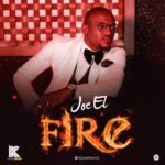Joe El – Fire [New Song]