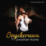 Jonathan Kome – Onyekeruwa [New Song]